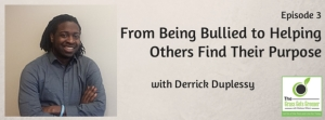 From Being Bullied to Helping Others Find Their Purpose
