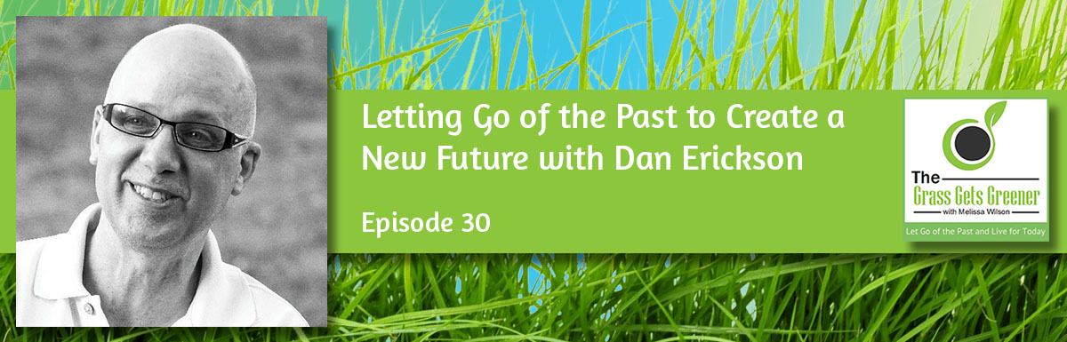 Letting Go of the Past to Create a New Future