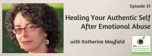 Healing your authentic self after emotional abuse with Katherine Mayfield
