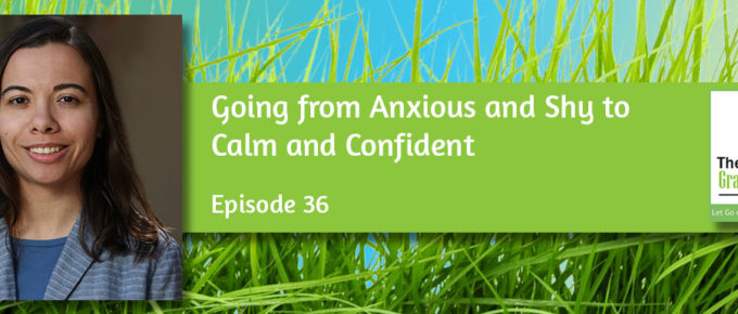 Going from Anxious and Shy to Calm and Confident