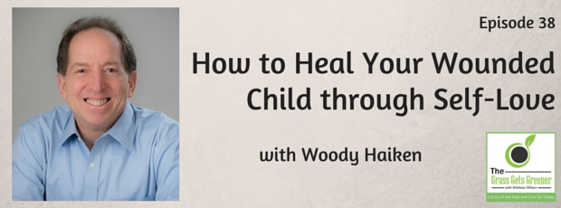 How to heal your wounded child through self-love with Woody Haiken