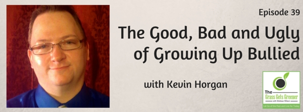The good, bad and ugly of growing up bullied with Kevin Horgan