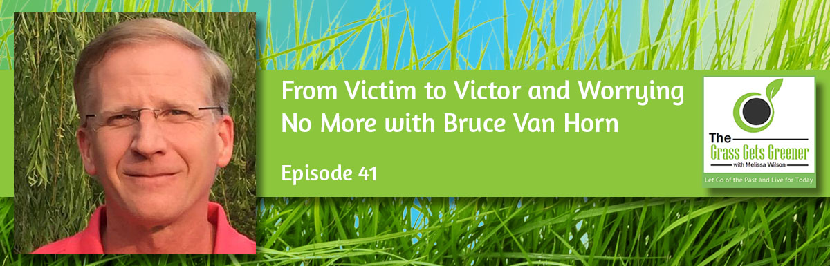 From Victim to Victor and Worrying No More