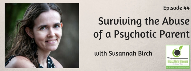 Surviving the abuse of a psychotic parent with Susannah Birch