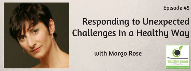 Responding to unexpected challenges in a healthy way with Margo Rose