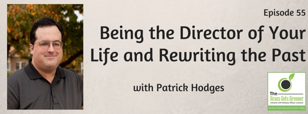 Being the director of your life and rewriting the past with Patrick Hodges