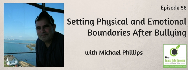 Setting physical and emotional boundaries after bullying with Michael Phillips