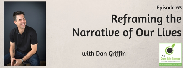 Reframing the narrative of our lives with Dan Griffin