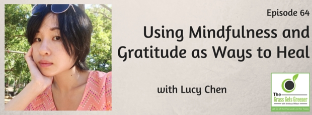 Using mindfulness and gratitude as ways to heal with Lucy Chen