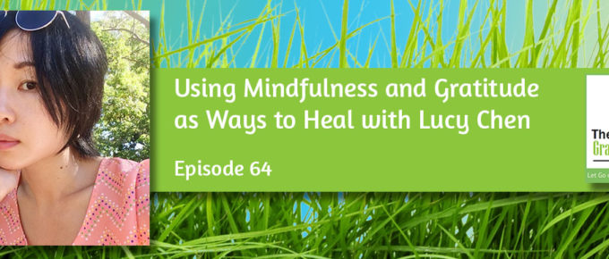 Using Mindfulness and Gratitude as Ways to Heal