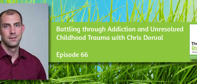 Battling through Addiction and Unresolved Childhood Trauma