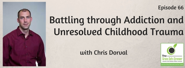 Battling through addiction and unresolved childhood trauma with Chris Dorval