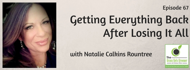 Getting everything back after losing it all with Natalie Calkins Rountree