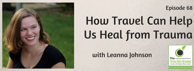How travel can help us heal from trauma with Leanna Johnson