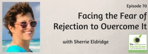 Facing the Fear of Rejection to Overcome It