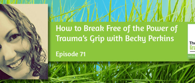 How to Break Free of the Power of Trauma's Grip