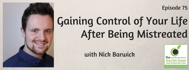 Gaining control of your life after being mistreated with Nick Barwick