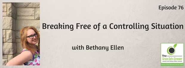 Breaking Free of a Controlling Situation with Bethany Ellen