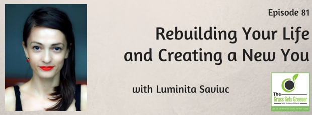 Rebuilding Your Life and Creating a New You with Luminita Saviuc