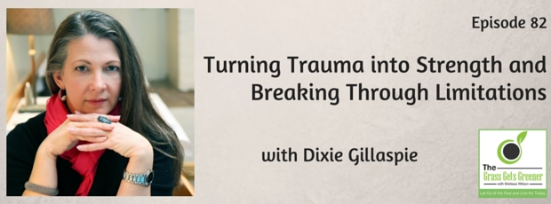 Turning Trauma into Strength and Breaking Through Limitations with Dixie Gillaspie