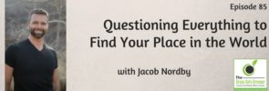 Questioning Everything to Find Your Place in the World with Jacob Nordby
