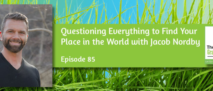 Questioning Everything to Find Your Place in the World