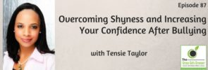 Overcoming Shyness and Increasing Your Confidence After Bullying with Tensie Taylor
