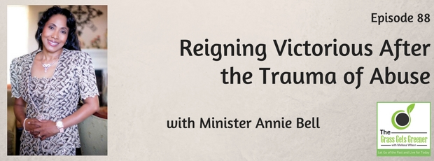 Reigning Victorious After the Trauma of Abuse with Minister Annie Bell