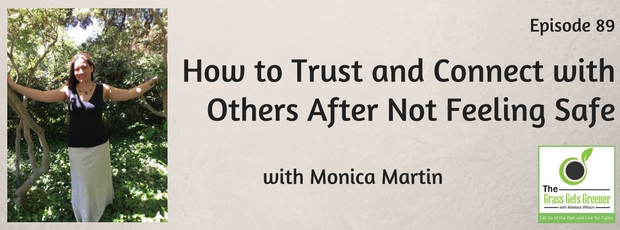 How to Trust and Connect with Others After Not Feeling Safe with Monica Martin