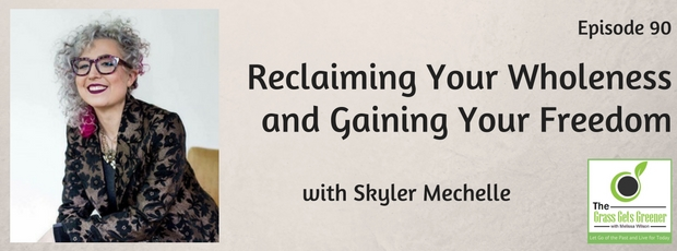 Reclaiming Your Wholeness and Gaining Your Freedom with Skyler Mechelle