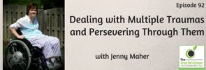 Dealing with Multiple Traumas and Persevering Through Them with Jenny Maher