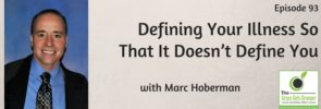 Defining Your Illness So That It Doesn't Define You with Marc Hoberman