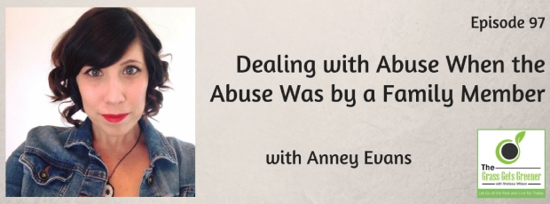 Dealing with Abuse When the Abuse Was by a Family Member with Anney Evans