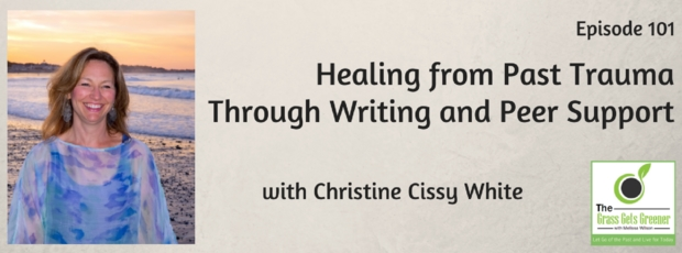 Healing from Past Trauma Through Writing and Peer Support with Christine Cissy White
