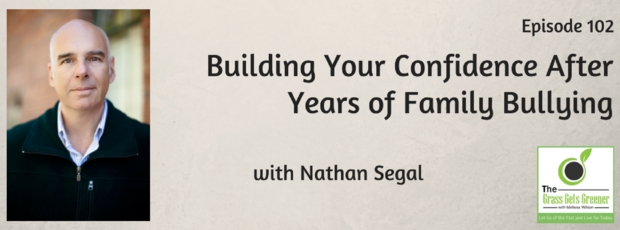 Building Your Confidence After Years of Family Bullying with Nathan Segal