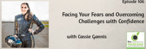 Facing Your Fears and Overcoming Challenges with Confidence with Cassie Gannis