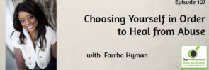 Choosing Yourself in Order to Heal from Abuse with Farrha Hyman