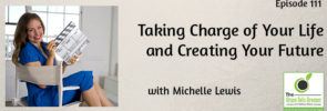 Taking Charge of Your Life and Creating Your Future with Michelle Lewis