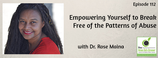 Empowering Yourself to Break Free of the Patterns of Abuse with Dr. Rose Maina