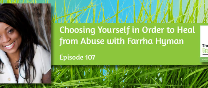 Choosing Yourself in Order to Heal from Abuse