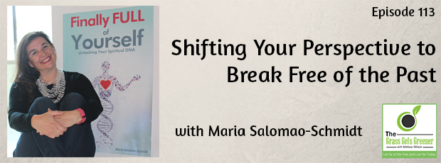 Shifting Your Perspective to Break Free of the Past with Maria Salomao-Schmidt