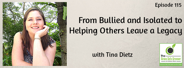 From Bullied and Isolated to Helping Others Leave a Legacy with Tina Dietz