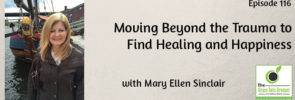 TGGG116: Moving Beyond the Trauma to Find Healing and Happiness with Mary Ellen Sinclair