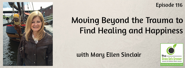 Moving Beyond the Trauma to Find Healing and Happiness with Mary Ellen Sinclair