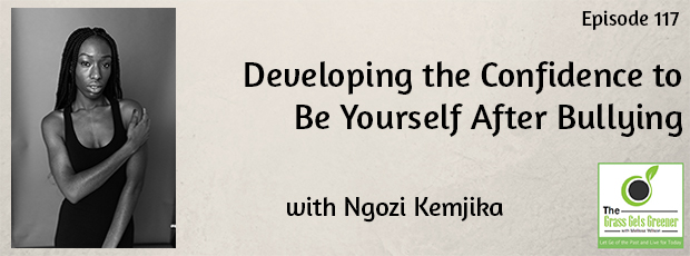 Developing the Confidence to Be Yourself After Bullying with Ngozi Kemjika