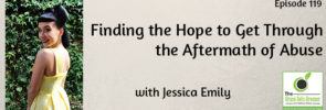 Finding the Hope to Get Through the Aftermath of Abuse with Jessica Emily