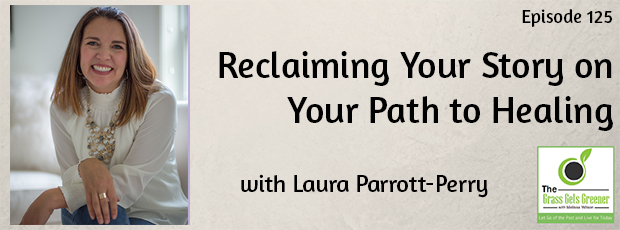 Reclaiming Your Story on Your Path to Healing with Laura Parrott-Perry