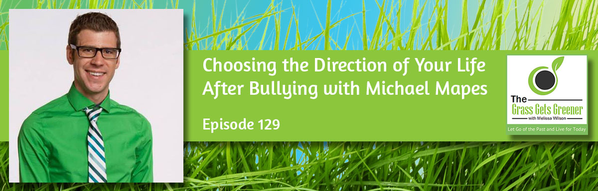 Choosing the Direction of Your Life After Bullying